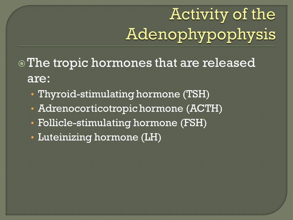  The tropic hormones that are released are: Thyroid-stimulating hormone (TSH) Adrenocorticotropic hormone (ACTH) Follicle-stimulating hormone (FSH) Luteinizing hormone (LH)