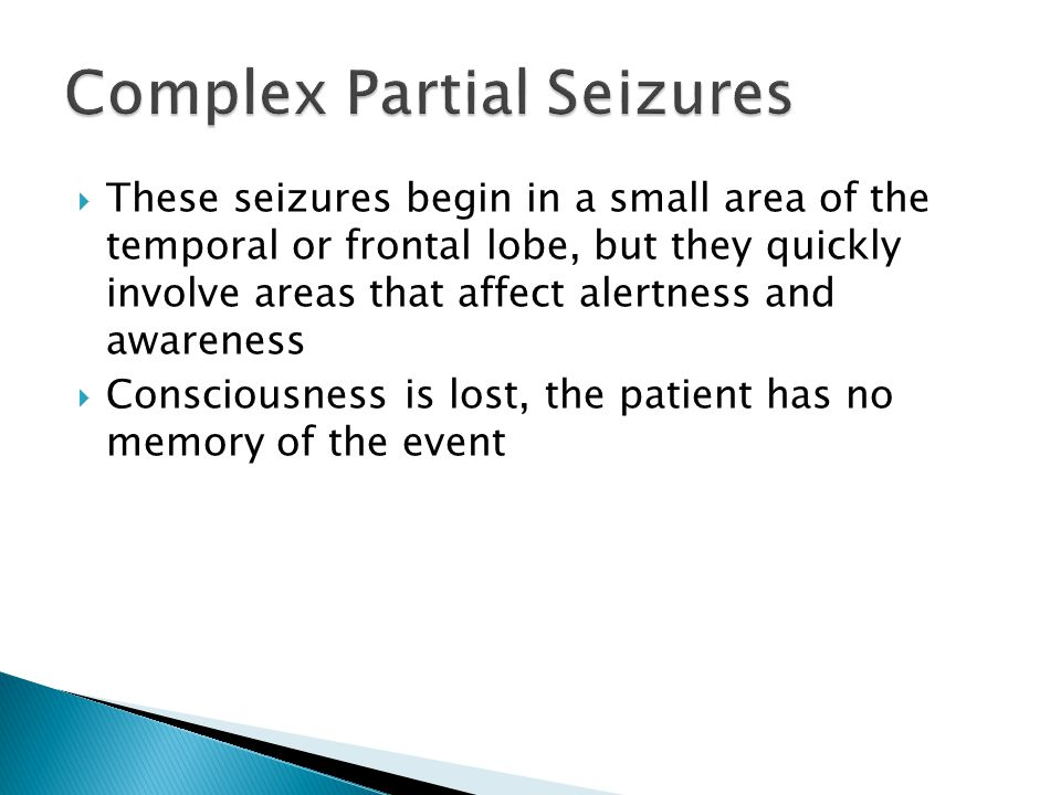  These seizures begin in a small area of the temporal or frontal lobe, but they quickly involve areas that affect alertness and awareness  Conscious