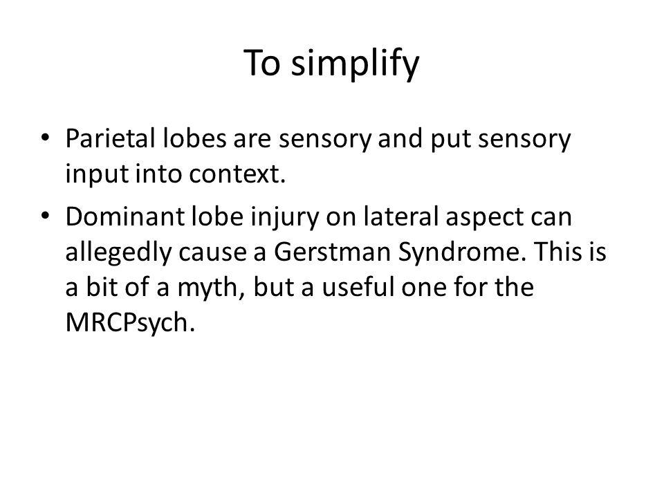 To simplify Parietal lobes are sensory and put sensory input into context.