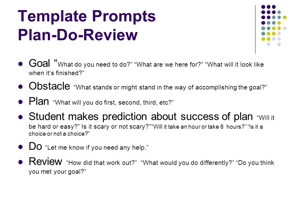 """Template Prompts Plan-Do-Review Goal """" What do you need to do?"""" """"What are we here for?"""" """"What will it look like when it's finished?"""" Obstacle """"What st"""