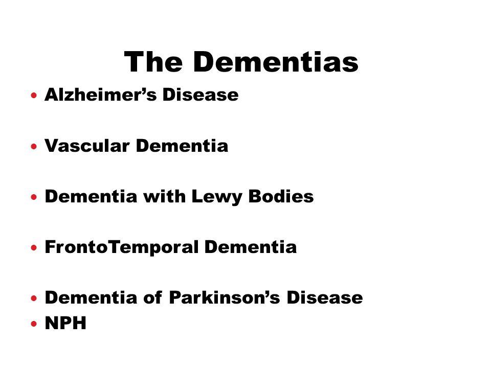 Alzheimer's Disease Vascular Dementia Dementia with Lewy Bodies FrontoTemporal Dementia Dementia of Parkinson's Disease NPH