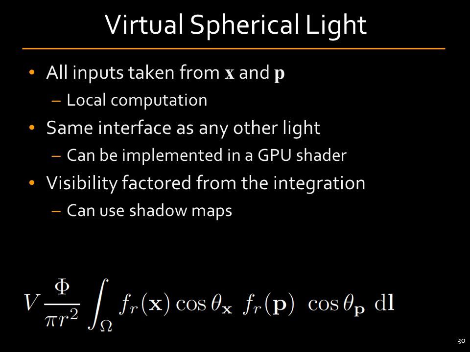 30 Virtual Spherical Light All inputs taken from x and p –Local computation Same interface as any other light –Can be implemented in a GPU shader Visi