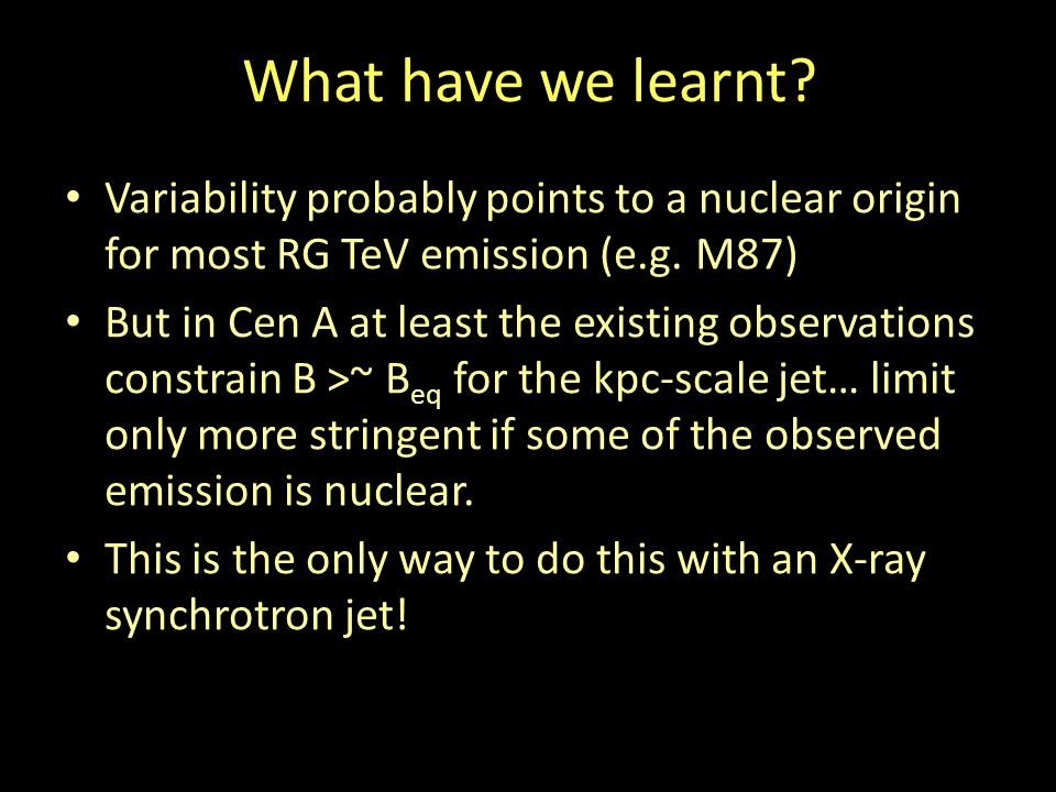 What have we learnt. Variability probably points to a nuclear origin for most RG TeV emission (e.g.