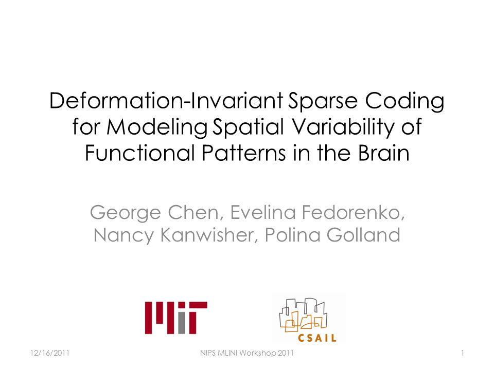 Deformation-Invariant Sparse Coding for Modeling Spatial Variability of Functional Patterns in the Brain George Chen, Evelina Fedorenko, Nancy Kanwisher, Polina Golland 12/16/2011NIPS MLINI Workshop 20111