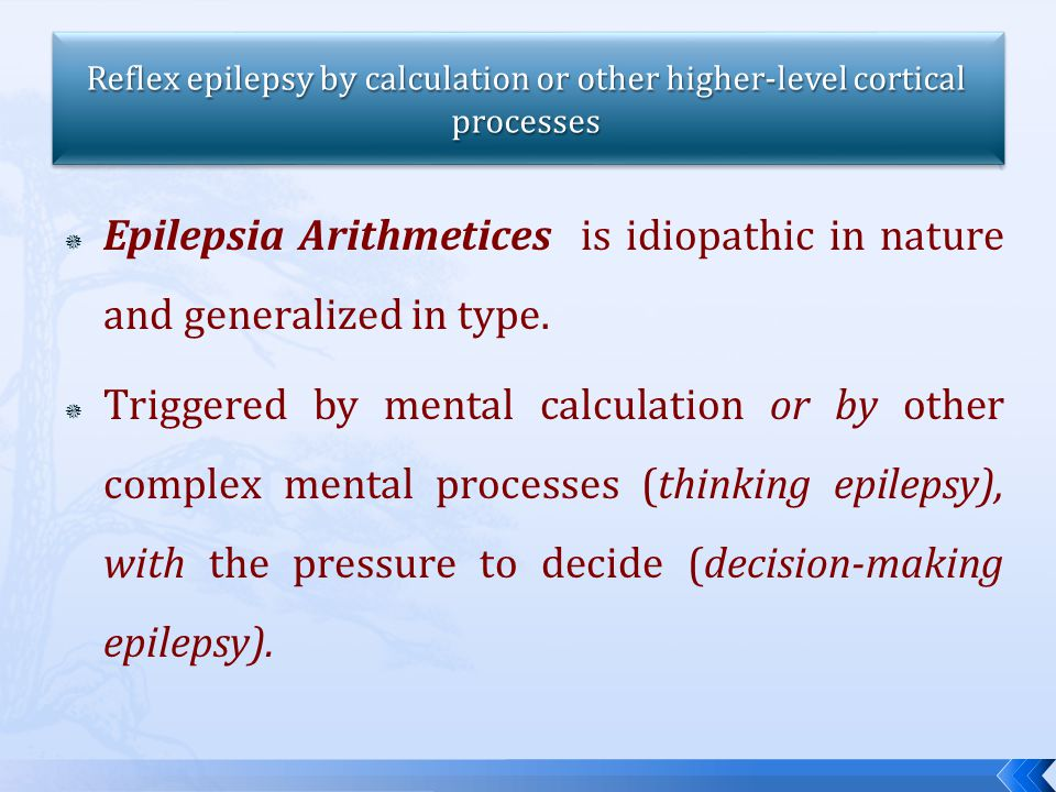  Epilepsia Arithmetices is idiopathic in nature and generalized in type.