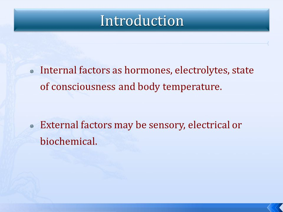  Internal factors as hormones, electrolytes, state of consciousness and body temperature.
