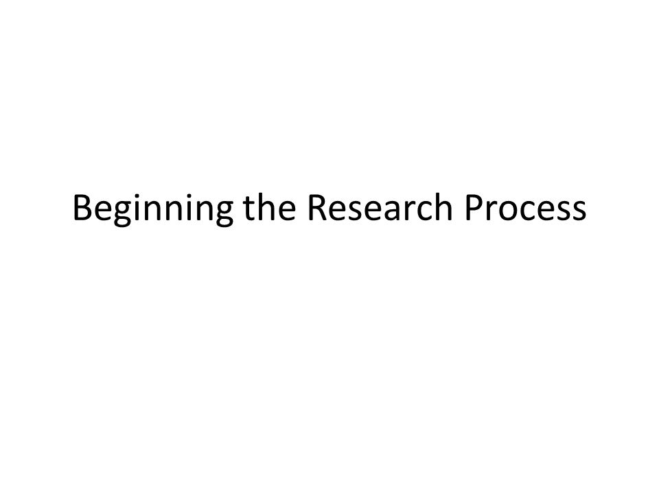 Beginning the Research Process