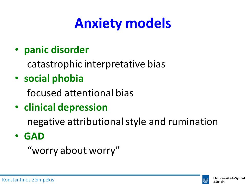 Anxiety models panic disorder catastrophic interpretative bias social phobia focused attentional bias clinical depression negative attributional style and rumination GAD worry about worry Konstantinos Zeimpekis