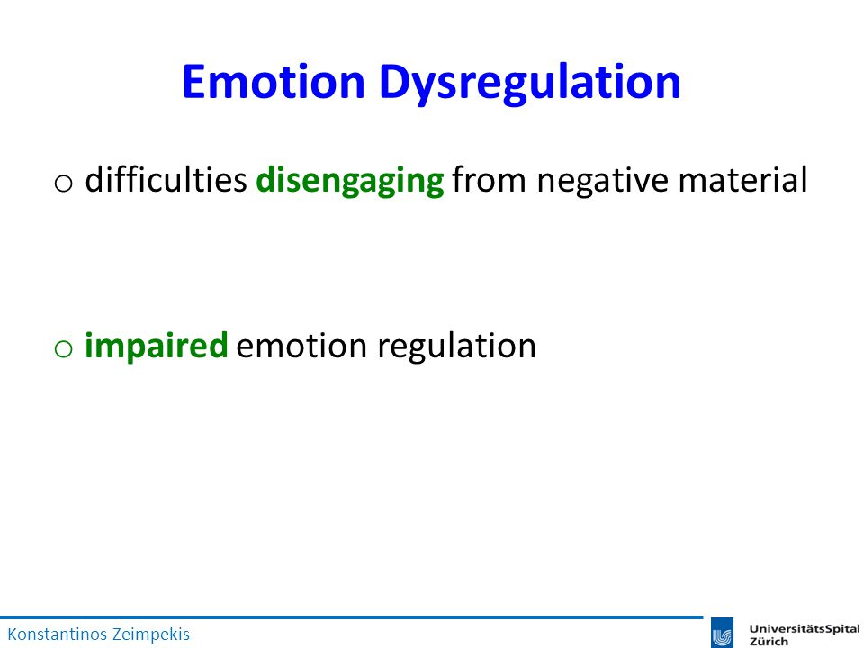 Emotion Dysregulation o difficulties disengaging from negative material o impaired emotion regulation Konstantinos Zeimpekis