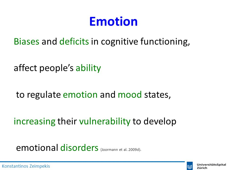 Emotion Biases and deficits in cognitive functioning, affect people's ability to regulate emotion and mood states, increasing their vulnerability to develop emotional disorders (Joormann et al.