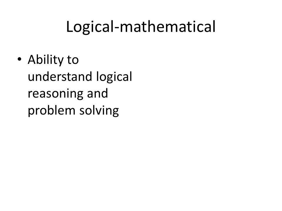 Logical-mathematical Ability to understand logical reasoning and problem solving