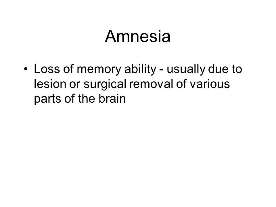 Causes of Amnesia Concussion Migraines Hypoglycemia Epilepsy Electroconvulsive shock therapy Specific brain lesions (i.e.