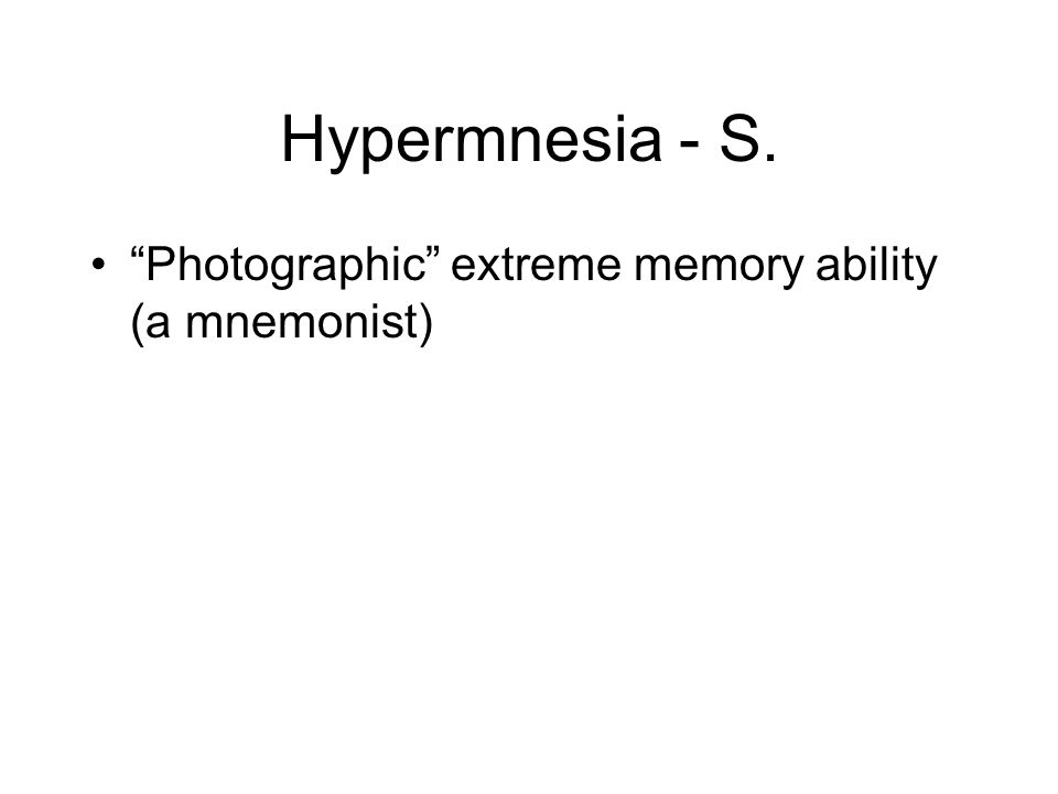"Hypermnesia - S. ""Photographic"" extreme memory ability (a mnemonist)"