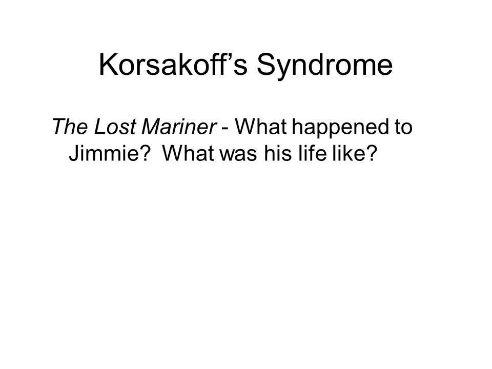Korsakoff's Syndrome (The Lost Mariner) Lesions to Medial Thalamus –Results from chronic alcoholism and consequent thiamine deficiency