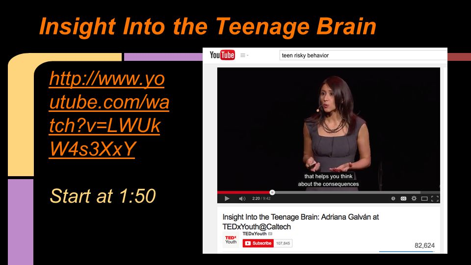 http://www.yo utube.com/wa tch?v=LWUk W4s3XxY Start at 1:50 Insight Into the Teenage Brain
