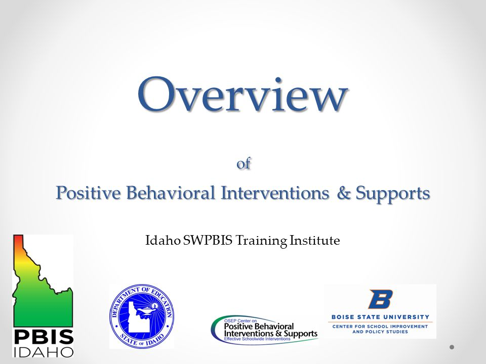 Objectives Describe the rationale behind a schoolwide approach to behavior support Outline the general and generic organization of the application of tiered behavioral supports Outline the organization and direction of this year's Tier 1 training