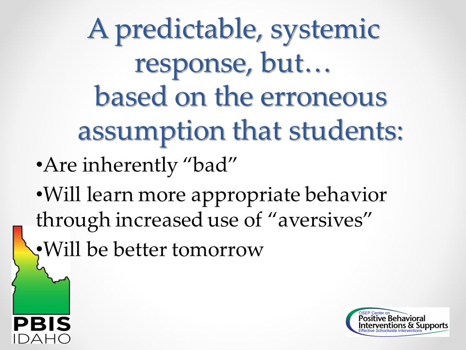 """A predictable, systemic response, but… based on the erroneous assumption that students: Are inherently """"bad"""" Will learn more appropriate behavior thro"""