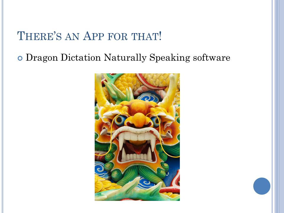 T HERE ' S AN A PP FOR THAT ! Dragon Dictation Naturally Speaking software