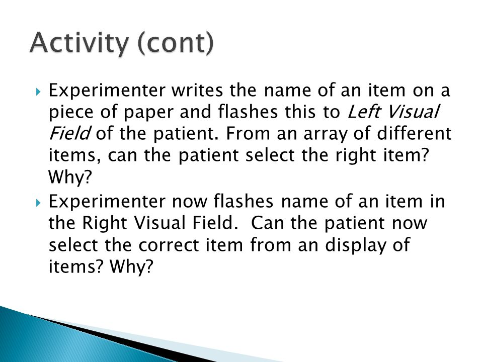  Experimenter writes the name of an item on a piece of paper and flashes this to Left Visual Field of the patient.