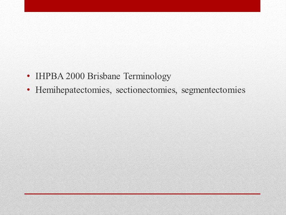 IHPBA 2000 Brisbane Terminology Hemihepatectomies, sectionectomies, segmentectomies