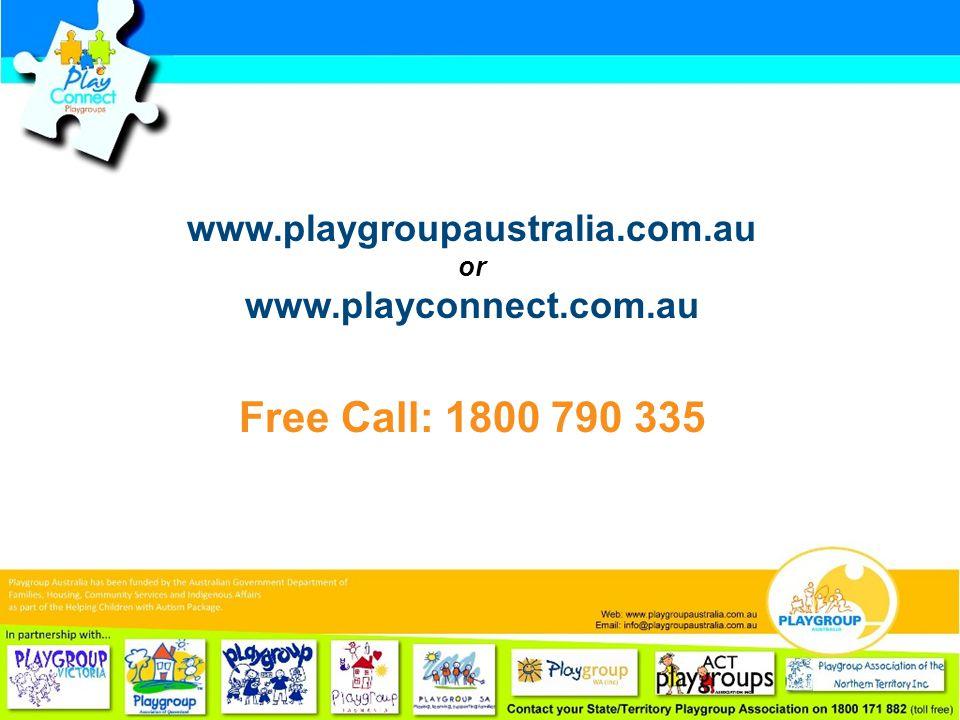 Final Slide www.playgroupaustralia.com.au or www.playconnect.com.au Free Call: 1800 790 335