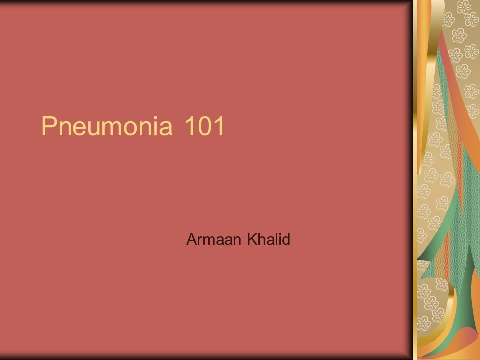 Pneumonia 101 Armaan Khalid