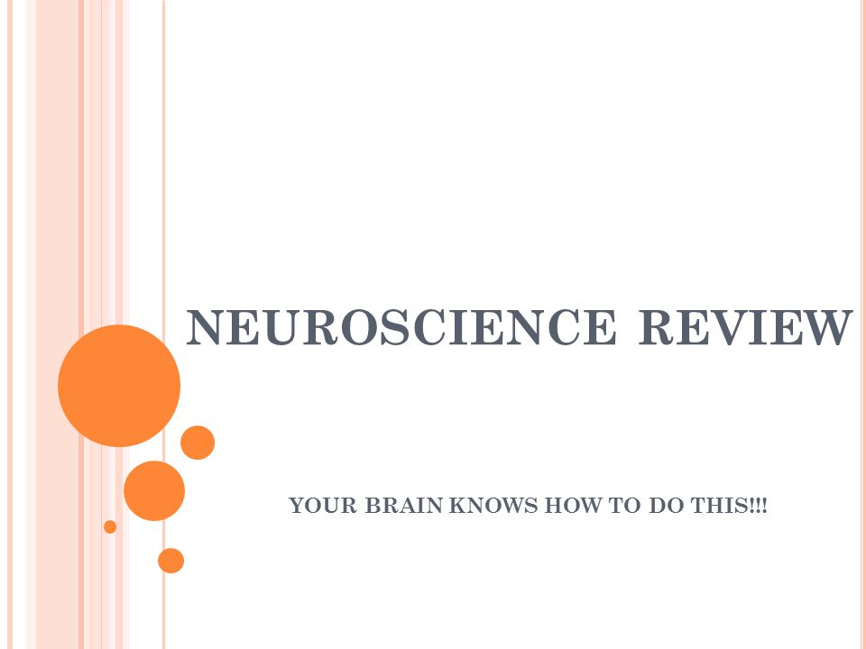 NEUROSCIENCE REVIEW YOUR BRAIN KNOWS HOW TO DO THIS!!!