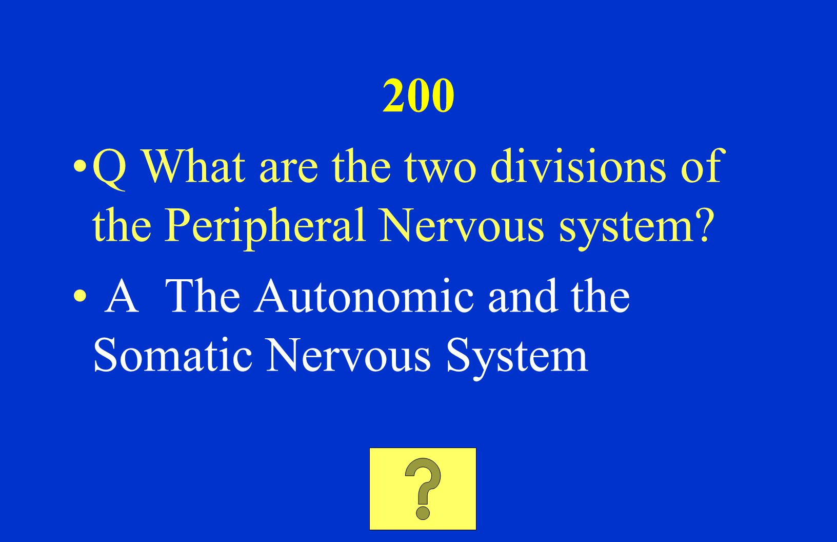 100 Q What part of our bodies make up the Peripheral Nervous system? A Our Nerves