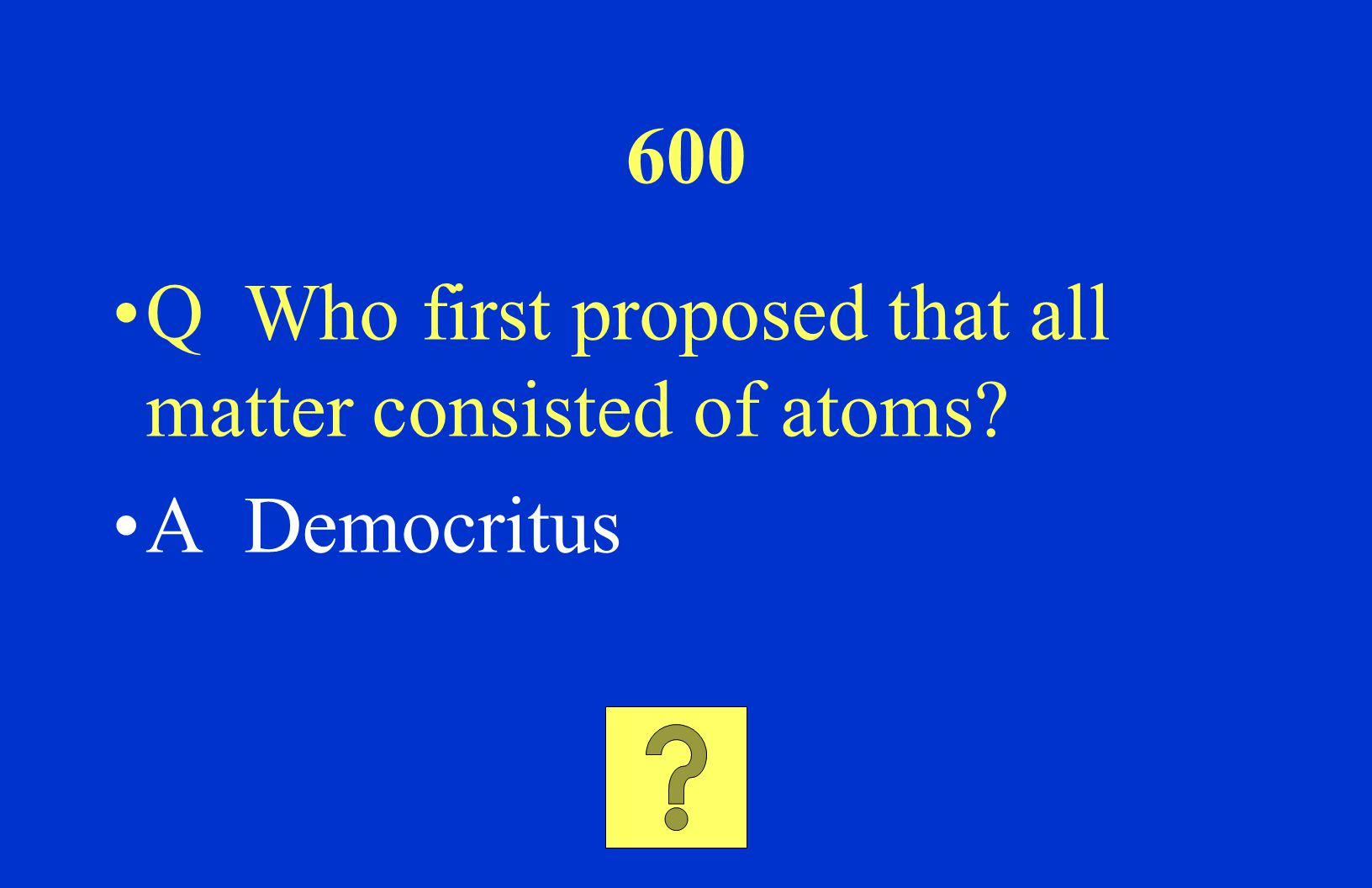 400 Q According to John Dalton, Which atoms are identical? A Atoms of the same element