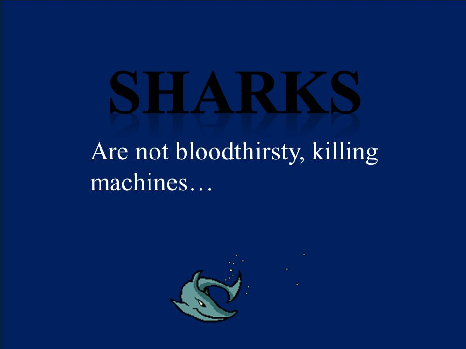 Are not bloodthirsty, killing machines…
