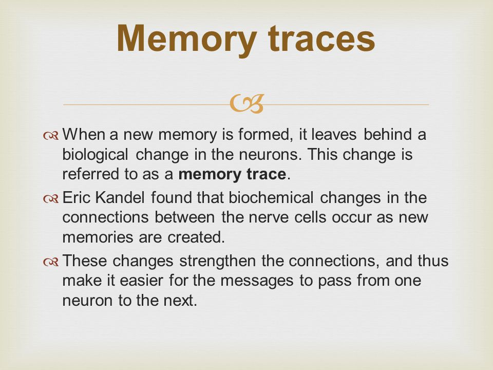   When a new memory is formed, it leaves behind a biological change in the neurons.