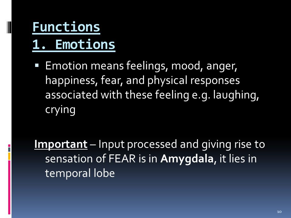Functions 1. Emotions  Emotion means feelings, mood, anger, happiness, fear, and physical responses associated with these feeling e.g. laughing, cryi