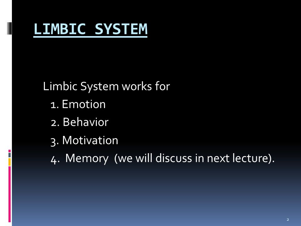LIMBIC SYSTEM Limbic System works for 1. Emotion 2. Behavior 3. Motivation 4. Memory (we will discuss in next lecture). 2