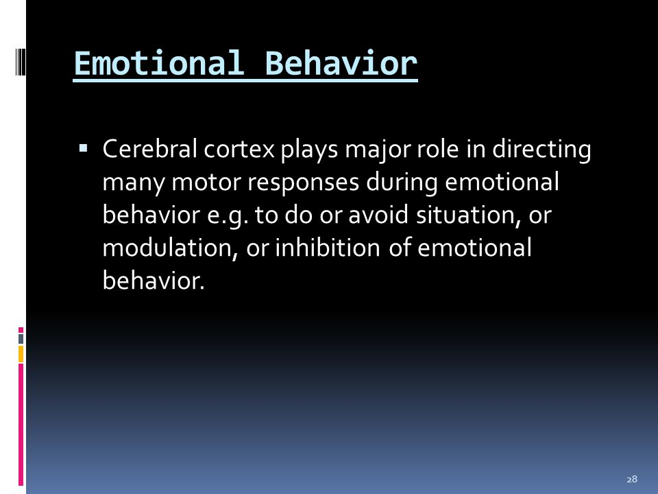 Emotional Behavior  Cerebral cortex plays major role in directing many motor responses during emotional behavior e.g. to do or avoid situation, or mo