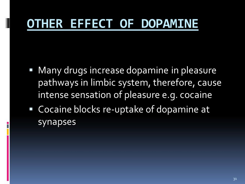 OTHER EFFECT OF DOPAMINE  Many drugs increase dopamine in pleasure pathways in limbic system, therefore, cause intense sensation of pleasure e.g. coc