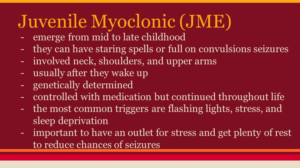 Juvenile Myoclonic (JME) -emerge from mid to late childhood -they can have staring spells or full on convulsions seizures -involved neck, shoulders, a