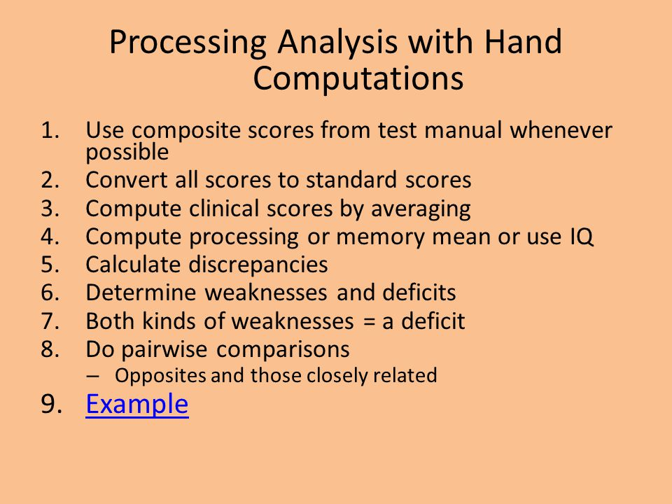 Processing Analysis with Hand Computations 1.Use composite scores from test manual whenever possible 2.Convert all scores to standard scores 3.Compute