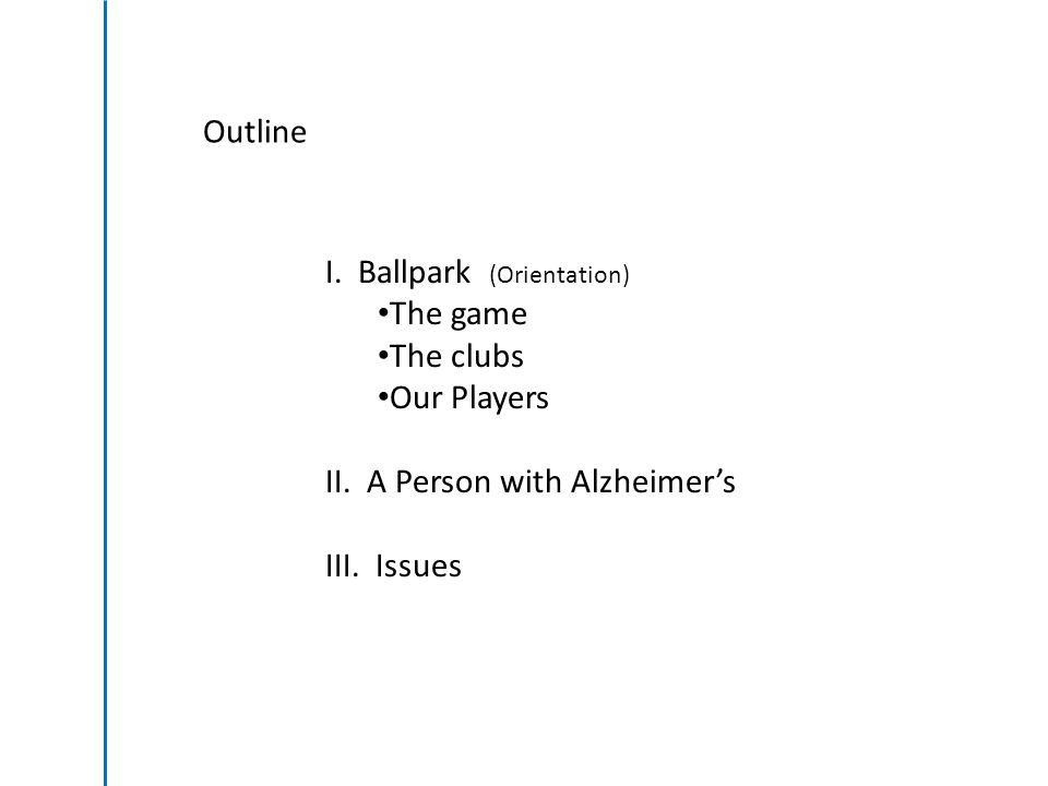 Outline I.Ballpark (Orientation) The game The clubs Our Players II.