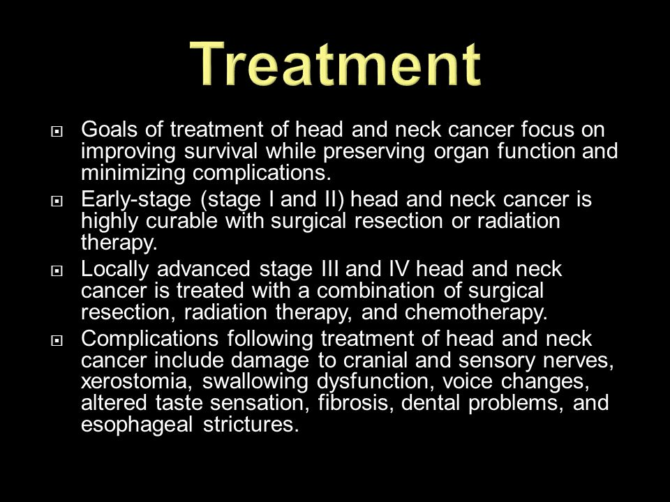  Goals of treatment of head and neck cancer focus on improving survival while preserving organ function and minimizing complications.  Early-stage (