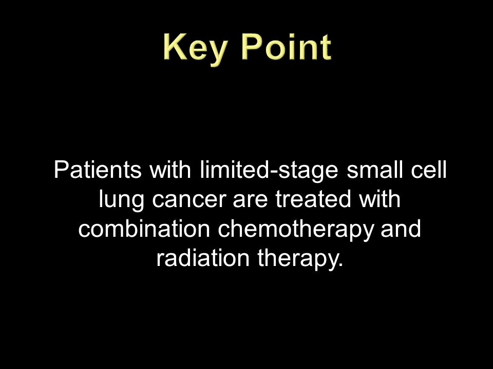 Patients with limited-stage small cell lung cancer are treated with combination chemotherapy and radiation therapy.