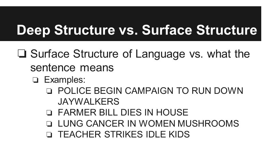 Deep Structure vs. Surface Structure ❏ Surface Structure of Language vs.