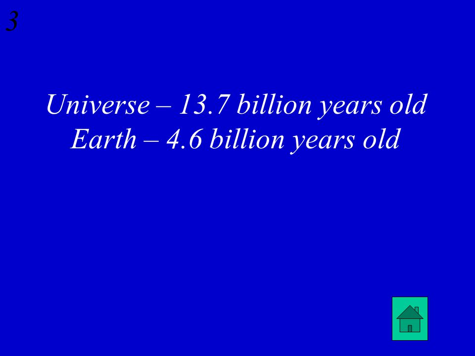 What is the age of the universe and what is the age of the earth? 2
