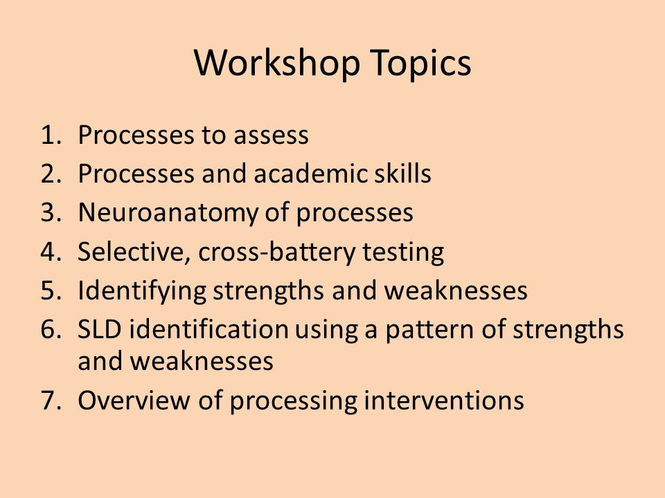 Processing Assessment Principles 1.Should be multimethod, multisource, and multisetting 2.Informal, qualitative not enough 3.Should include standardized testing 4.Should be hypothesis driven 5.Selective, cross-battery testing 6.Integrate data during interpretation