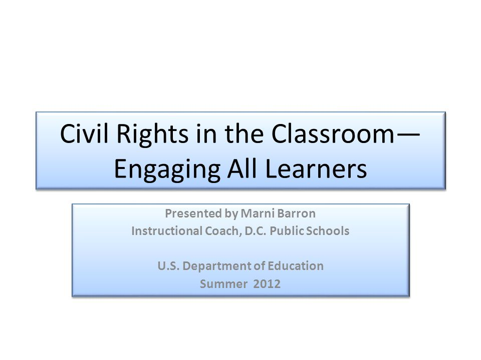 Civil Rights in the Classroom— Engaging All Learners Presented by Marni Barron Instructional Coach, D.C. Public Schools U.S. Department of Education S