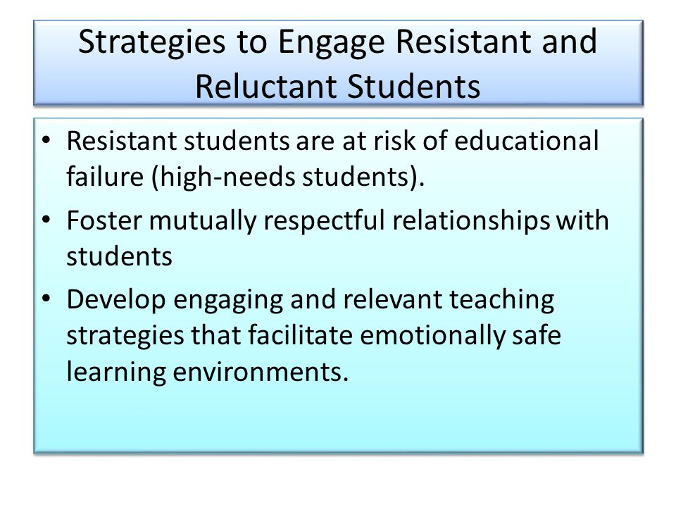 Strategies to Engage Resistant and Reluctant Students Resistant students are at risk of educational failure (high-needs students). Foster mutually res