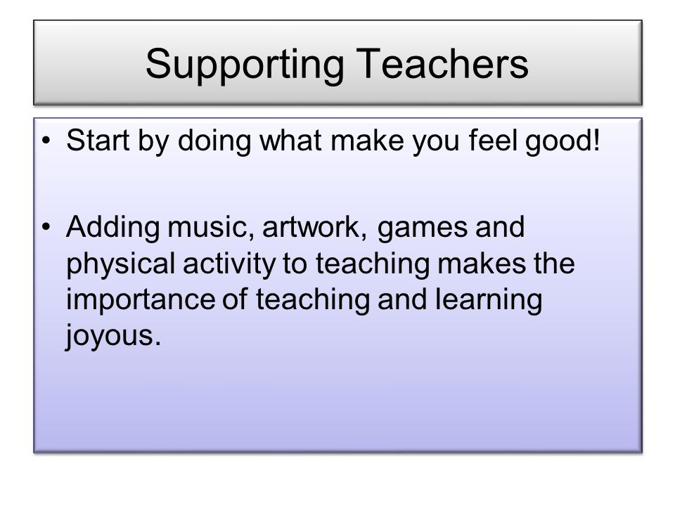 Supporting Teachers Start by doing what make you feel good.