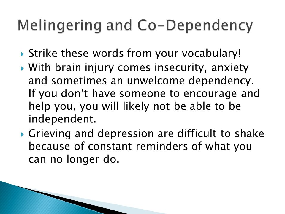  Strike these words from your vocabulary!  With brain injury comes insecurity, anxiety and sometimes an unwelcome dependency. If you don't have some