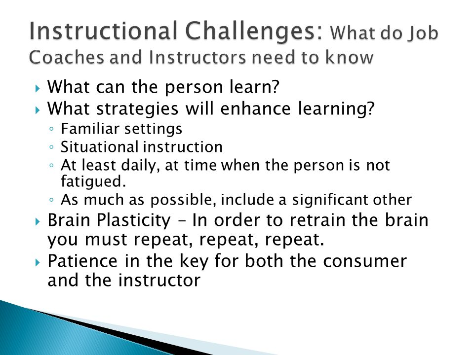  What can the person learn.  What strategies will enhance learning.