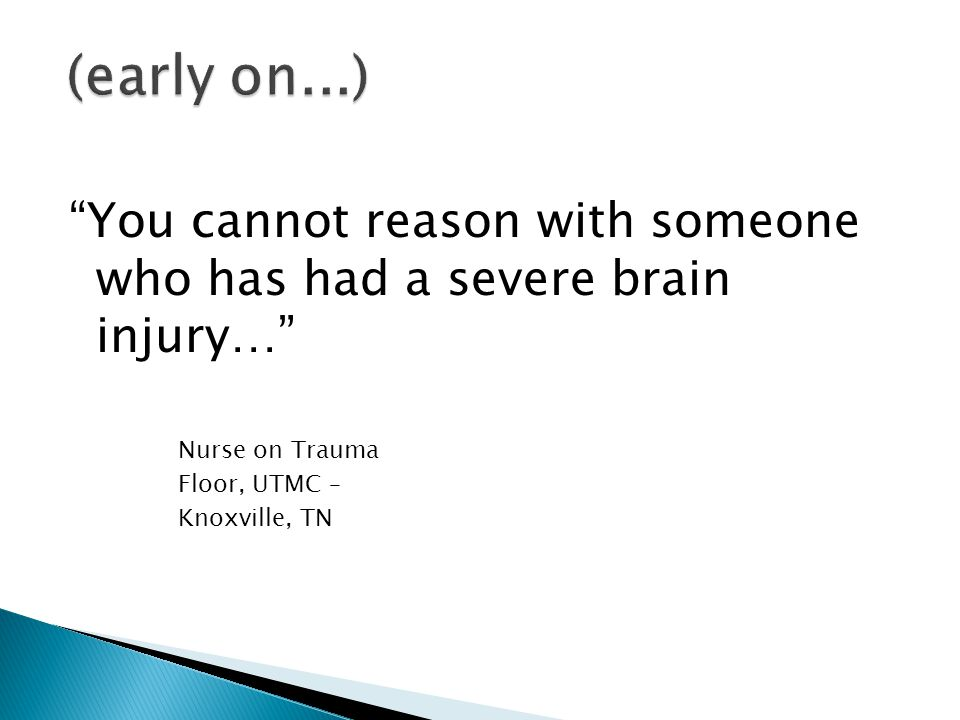 """You cannot reason with someone who has had a severe brain injury…"" Nurse on Trauma Floor, UTMC – Knoxville, TN"