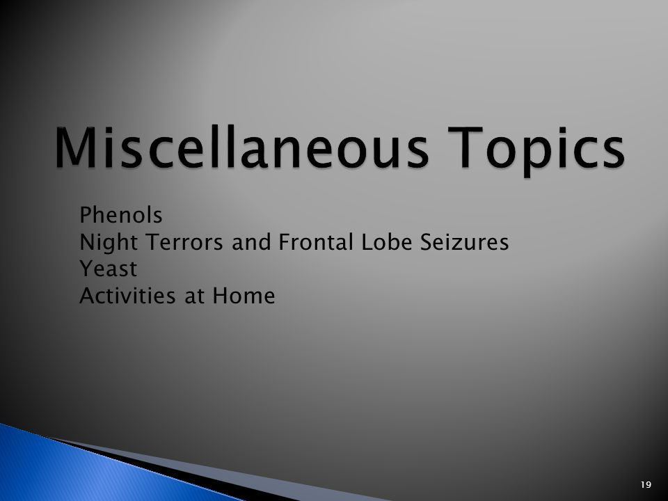 19 Phenols Night Terrors and Frontal Lobe Seizures Yeast Activities at Home